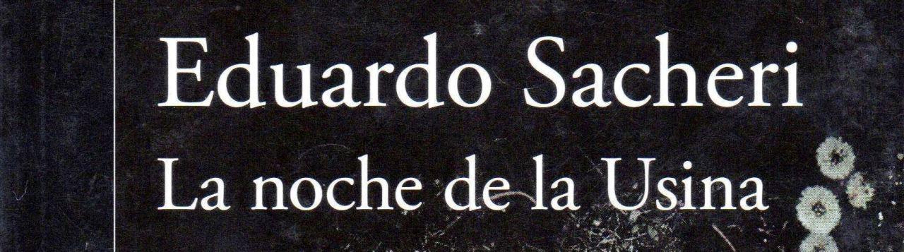 """UN COMENTARIO A """"LA NOCHE DE LA USINA"""", DE EDUARDO SACHERI (por Pablo R.Bedrossian)"""