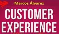 """""""CUSTOMER EXPERIENCE"""" DE MARCOS ÁLVAREZ: UN LIBRO PARA CONQUISTAR CLIENTES (por Pablo R.Bedrossian)"""