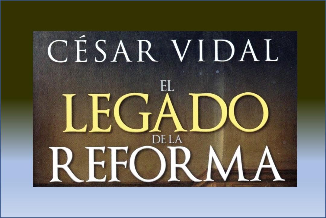 """UN COMENTARIO A """"EL LEGADO DE LA REFORMA"""", DE CÉSAR VIDAL (por Pablo R.Bedrossian)"""