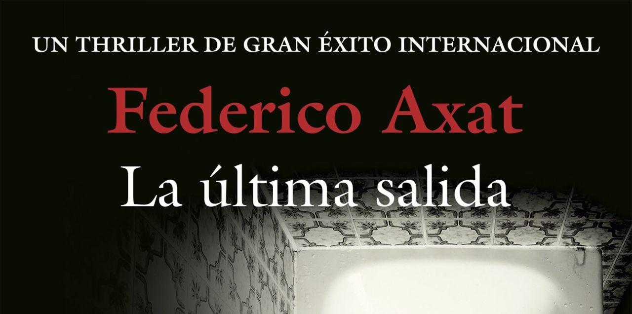 """""""LA ÚLTIMA SALIDA"""", UNA FANTÁSTICA NOVELA DE INTRIGA POR FEDERICO AXAT (por Pablo R.Bedrossian)"""