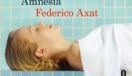 """AMNESIA"", LA NUEVA NOVELA DE FEDERICO AXAT (por Pablo R.Bedrossian)"