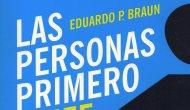 """¿DEBEN LAS EMOCIONES CREAR LA CULTURA ORGANIZACIONAL? """"LAS PERSONAS PRIMERO"""", DE EDUARDO P. BRAUN (por Pablo R.Bedrossian)"""